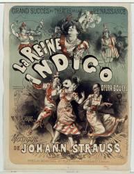 Grand succès du Théâtre de la Renaissance. La Reine Indigo ... Musique Johann Strauss (Chéret Jules) - Muzeo.com